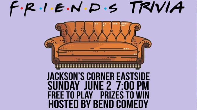 Friends Trivia - Jackson's Corner (East) - June 2 - Bend Comedy